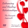 DVD: Enhancing & Healing Relationships: The Energetic Approach