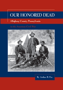 Our Honored Dead, Allegheny Co., Pa., in the American Civil War – Fox