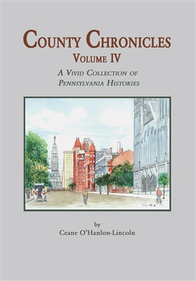 County Chronicles: A Vivid Collection of Pa. Histories, Vol. IV – O'Hanlon-Lincoln