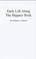 Early Life Along the Slippery Rock – William A. Ralston