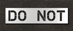 "Pavement Marking Stencils - Duro - 12 inch - DO NOT - 1/16"" - STL-116-71235"