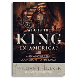 Who is the King in America? And Who are the Counselors to the King? - William J Federer (DVD)