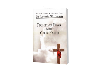 Fighting Fear With Your Faith - Dr. Lonnie W. Brown (Paperback)