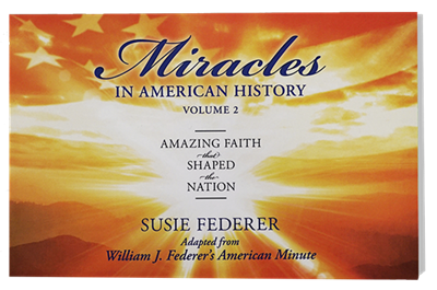 Miracles in American History- Volume Two: The Faith that shaped the Nation.