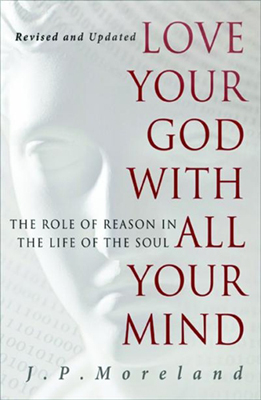 Love Your God with All Your Mind: The Role of Reason in the Life of the Soul