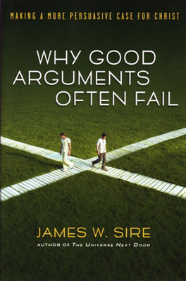 Why Good Arguments Often Fail: Making a More Persuasive Case for Christ