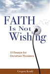 Faith Is Not Wishing: 13 Essays for Christian Thinkers
