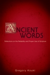 Ancient Words: Reflections on the Reliability and Proper Use of Scripture