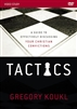Tactics Video Study: A Guide To Effectively Discussing Your Christian Convictions
