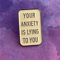 Anxiety is a Liar Pin
