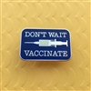Don't Wait, Vaccinate! Pin