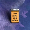 Take What you Need Pin