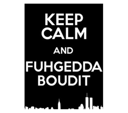 Keep Calm And Fuhgedda About It Poster