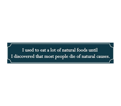 College Jokes - Died...Of Natural Causes - Humorous Tin Sign Wall Decor