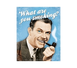 "Suave & Stylish College Product - ""What Are You Smoking"" - Funny College Decor Tin Sign"