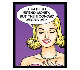 Spending Money?.. The Economy Needs Me - Humor Tin Sign - Funny Dorm Decor