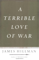 Terrible Love Of War by James Hillman- Hardcover