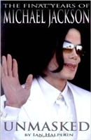 Unmasked: The Final Years of Michael Jackson by Halperin, Ian (2009) Hardcopy