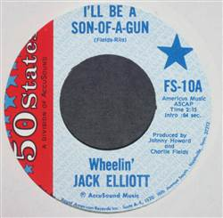 Wheelin' Jack Elliott I'll Be A Son-Of-A-Gun / Love's Over And Gone