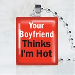 Your Boyfriend Thinks I'm Hot Scrabble Game Tile Necklace