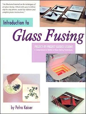 Introduction to Glass Fusing by Petra Kaiser