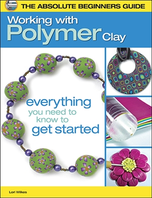 Working with Polymer Clay by Lori Wilkes