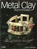 Metal Clay : Beyond the Basics