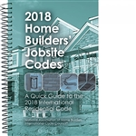 2018 Home Builders' Jobsite Codes A Quick Guide to the 2018 IRC