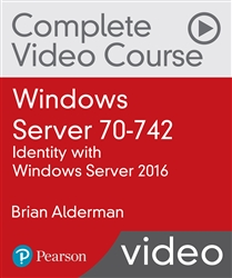 Windows Server 70-742: Identity with Windows Server 2016 Complete Video Course (Video Training)