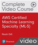 AWS Certified Machine Learning-Specialty (ML-S) Complete Video Course and Practice Test (Video Training)