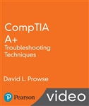 CompTIA A+ Troubleshooting Techniques LiveLessons
