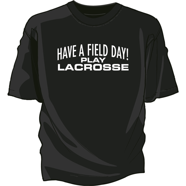 Have A Field Day Play Lacrosse Tee Shirt