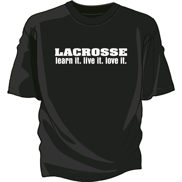 Learn it. Live it. Love it. Lacrosse Tee Shirt