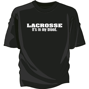 It's In My Blood. Lacrosse Tee Shirt