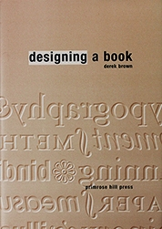 "Cover of ""Designing a Book"" by Derek Brown, Primrose Hill Press,  which demystifies the art of book design for the novice"