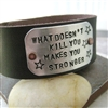 What Doesn't Kill You Make You Stronger Leather Cuff Bracelet