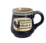 Mug - Sometimes You Just Gotta Say Cluck It