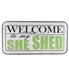 Welcome to my She Shed Enamel Sign - 24x12