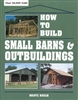 Garden & Building How-To Books: How to Build Small Barns & Outbuildings