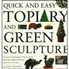 Gardening How-To Book: Quick & Easy Topiary & Green Sculpture
