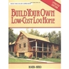 Garden & Building How-To Books: Build Your Own Low-Cost Log Home