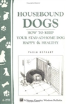 Animal Bulletins by Storey: Housebound Dogs How to Keep...