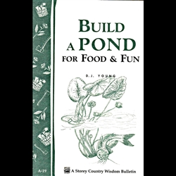Country Living Bulletins by Storey: Build a Pond for Food and Fun