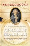 Ancient Mariner book by Ken McGoogan. In 1757, a twelve-year old sailor names Samuel Hearne set out on a journey to conquer the Far North. At 24, travelling more than 3500 miles - mostly on foot - he became the first European to reach the Arctic coast of