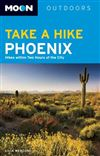 Phoenix USA - Take a Hike travel guide book. The Sonoran Desert draws visitors from far and wide to walk among the iconic Saguaro cacti, craggy boulders, and spiky plant life that can be found nowhere else. Phoenician Lilia Menconi grew up on these trails