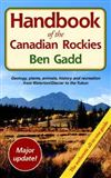 Handbook of the Canadian Rockies by Bill Gadd. The ultimate guide to the Canadian Rockies, this book is packed with information on geology, flora, fauna, ecology and outdoor activities such as hiking, climbing and skiing. Plenty of colour photographs and