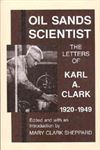 Oil Sands Scientist The Letters of Karl A. Clark