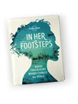 In Her Footsteps - Where Trailblazing Women Changes the World discovers the lives and locations of trailblazing women who changed the course of history as you journey to the heart of women's activism, history and creativity through the ages. Many incredib