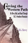 Carving the Western Path: By River, Rail, and Road Through BC's Southern Mountains. A century of deal making and government misdeeds forms the backdrop of this entertaining account of stern wheelers, iron horses and mountain roads. Battling factions of ra