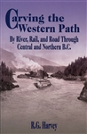 Carving the Western Path by River, Rail & Road Through Central & Northern BC. The history of British Columbia's transportation systems north of the Canadian National Railway's mainline may not be well known, but it certainly is colorful. Continuing the st